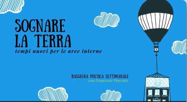 """Con """"Sognare la terra"""" Francesco Piacente (Pd) invita a riflettere sul futuro delle aree interne. Curcio (Casa Italia): sono le nostre eccellenze, lavorare per valorizzarle"""